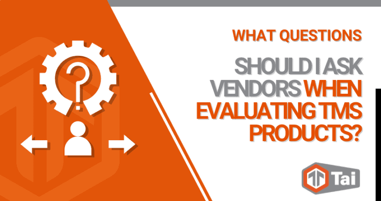 What Questions Should I Ask Vendors When Evaluating TMS Products