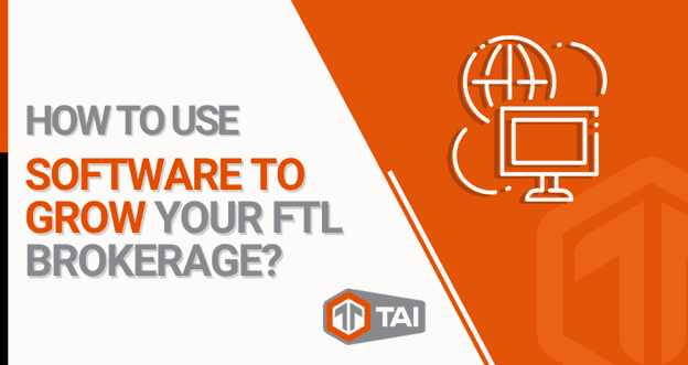 How to Use Software to Grow your FTL Brokerage