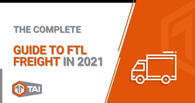 The Complete Guide to FTL Freight in 2021