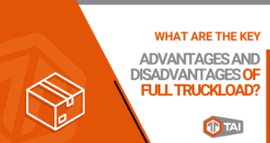 What Are The Key Advantages And Disadvantages Of Full Truckload