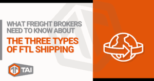 What Freight Brokers Need To Know About The Three Types Of FTL Shipping