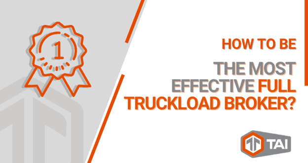 How To Be The Most Effective Full Truckload Broker