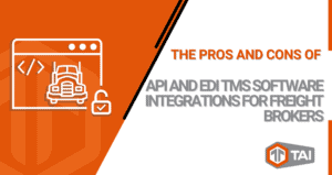 The Pros and Cons of API and EDI TMS Software Integrations for Freight Brokers